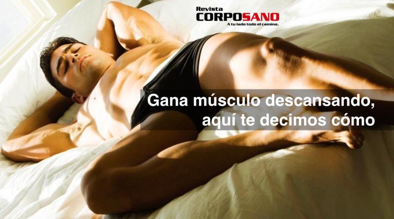 Gana músculo descansando, aquí te decimos cómo