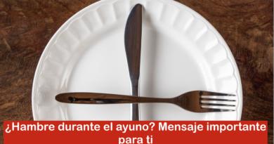 ¿Hambre durante el ayuno? Mensaje importante para ti