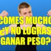 ¿Comes mucho y no logras ganar peso?
