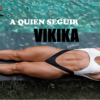 A quien seguir: Vikika Costa