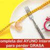 Guía completa del AYUNO Intermitente para perder GRASA